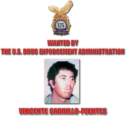 Vincente Carrillo-Fuentes, wanted fugitive by the DEA